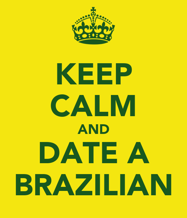 KEEP CALM AND DATE A BRAZILIAN
