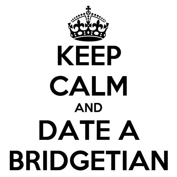 KEEP CALM AND DATE A BRIDGETIAN