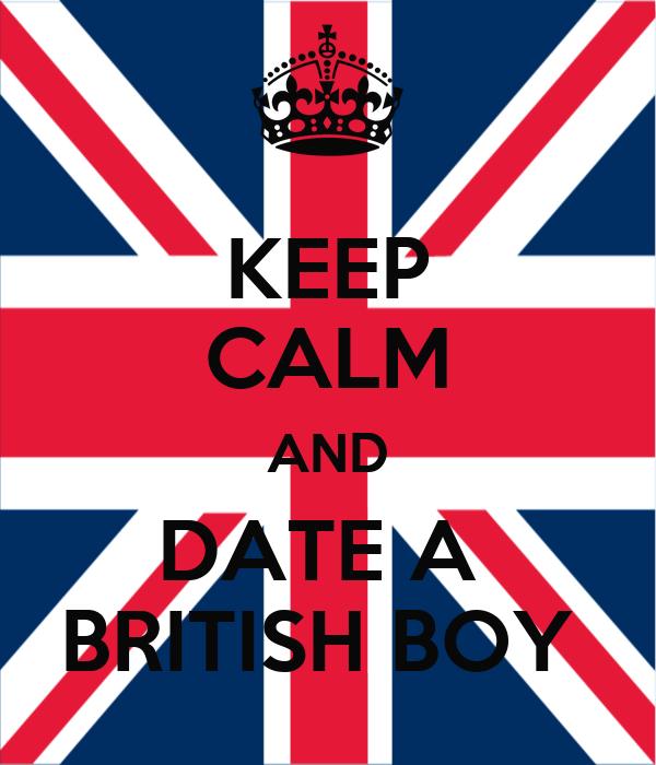 KEEP CALM AND DATE A  BRITISH BOY