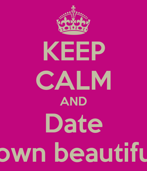 KEEP CALM AND Date A brown beautiful girl