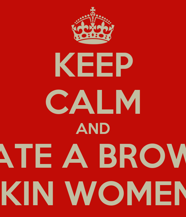 KEEP CALM AND DATE A BROWN SKIN WOMEN