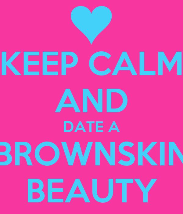 KEEP CALM AND DATE A BROWNSKIN BEAUTY