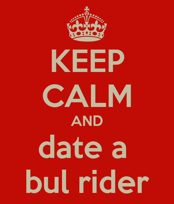 KEEP CALM AND date a  bul rider