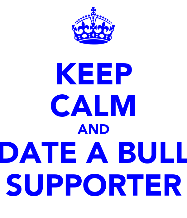 KEEP CALM AND DATE A BULL SUPPORTER