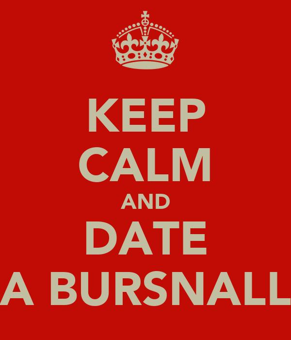 KEEP CALM AND DATE A BURSNALL