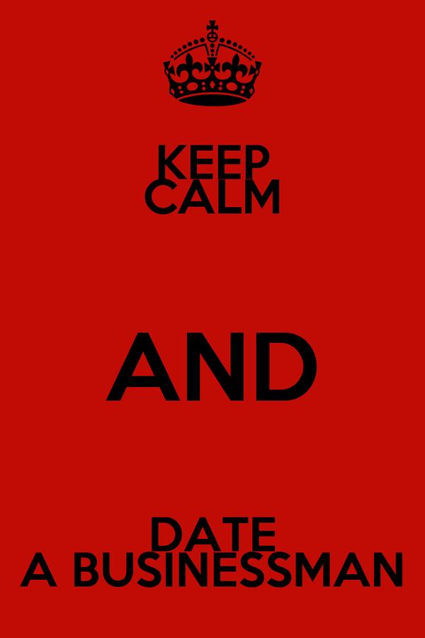 KEEP CALM AND DATE A BUSINESSMAN