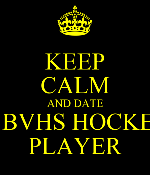 KEEP CALM AND DATE A BVHS HOCKEY PLAYER