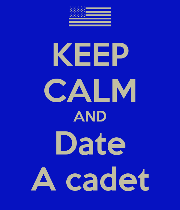 KEEP CALM AND Date A cadet