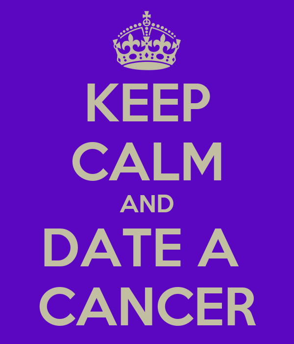 KEEP CALM AND DATE A  CANCER