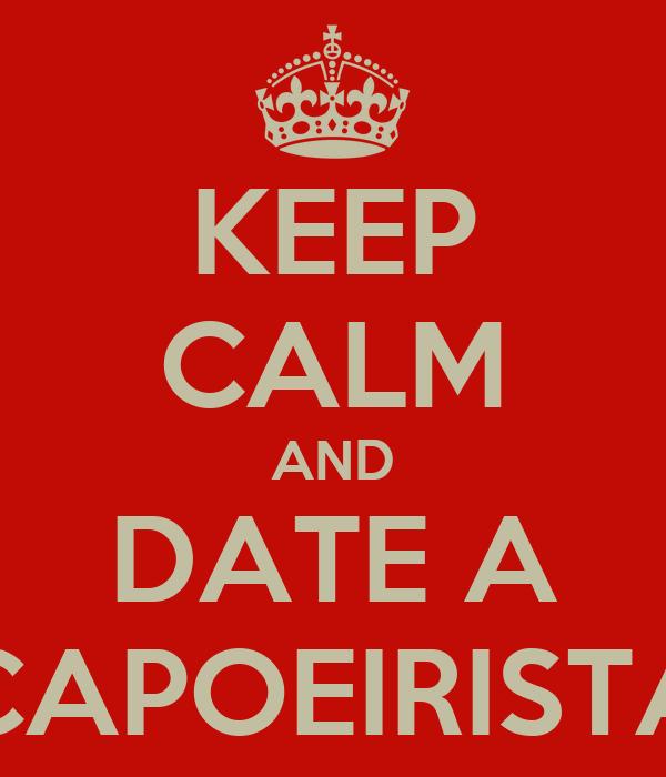 KEEP CALM AND DATE A CAPOEIRISTA