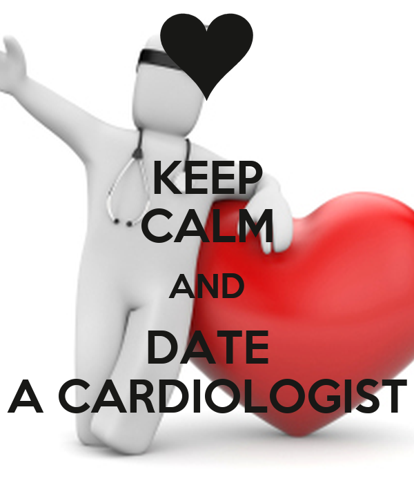 KEEP CALM AND DATE A CARDIOLOGIST