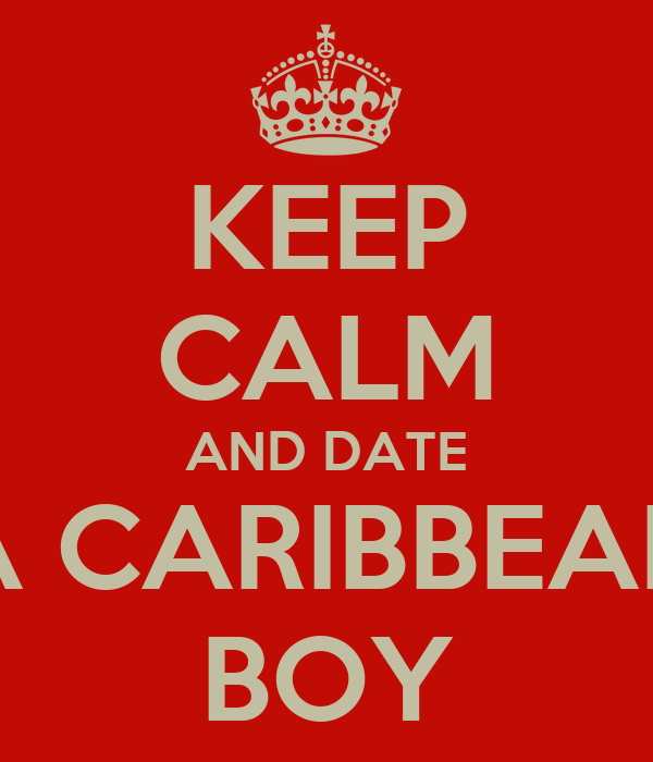 KEEP CALM AND DATE A CARIBBEAN BOY