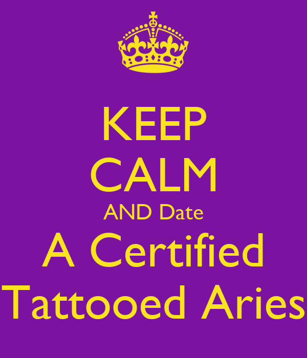 KEEP CALM AND Date A Certified Tattooed Aries
