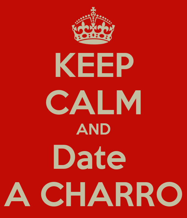 KEEP CALM AND Date  A CHARRO