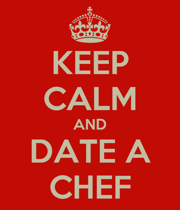 KEEP CALM AND DATE A CHEF