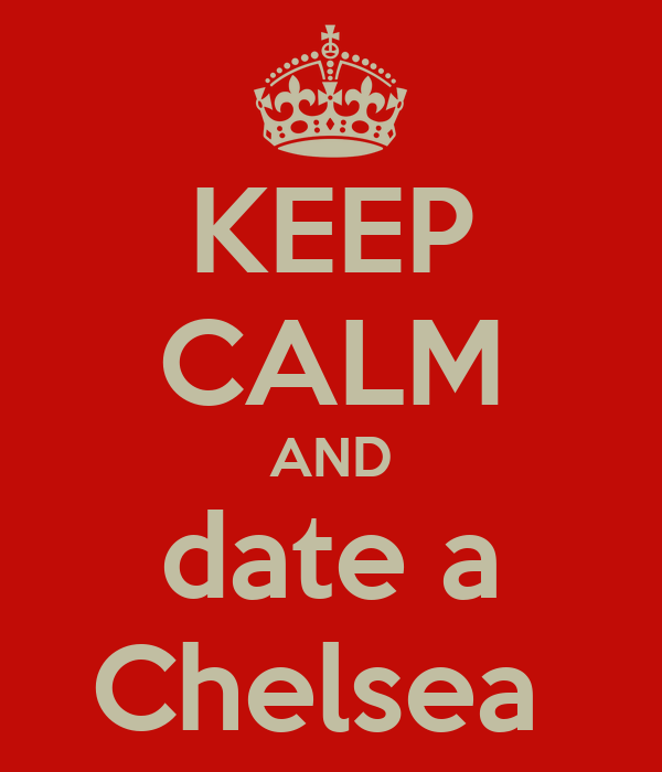 KEEP CALM AND date a Chelsea