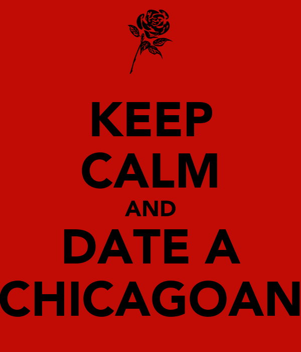 KEEP CALM AND DATE A CHICAGOAN