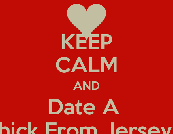 KEEP CALM AND Date A  Chick From Jersey