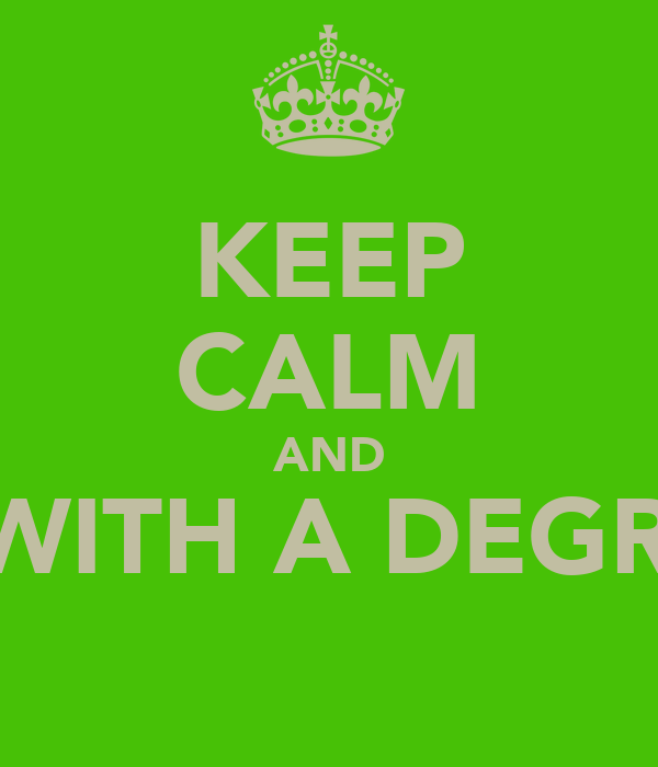 KEEP CALM AND DATE A CHICK WITH A DEGREE & A CAREER