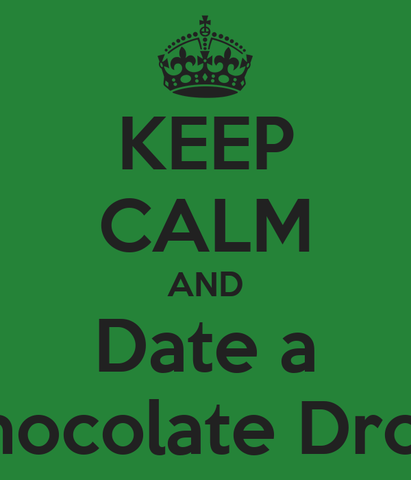 KEEP CALM AND Date a Chocolate Drop