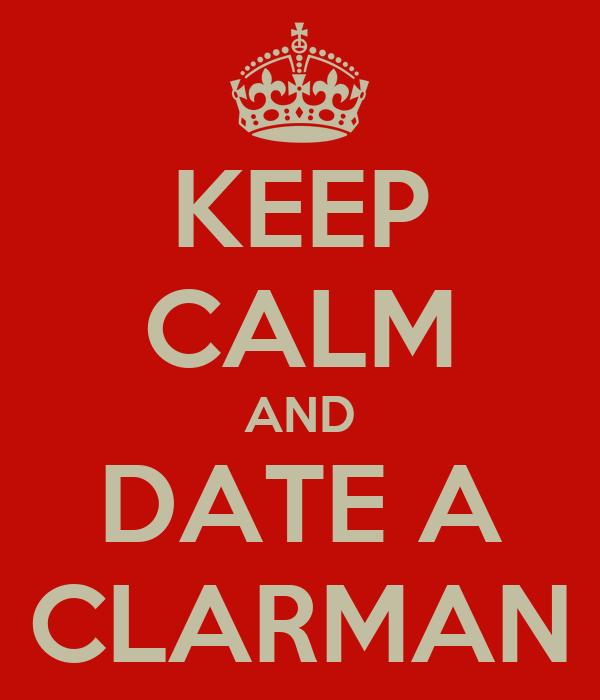 KEEP CALM AND DATE A CLARMAN