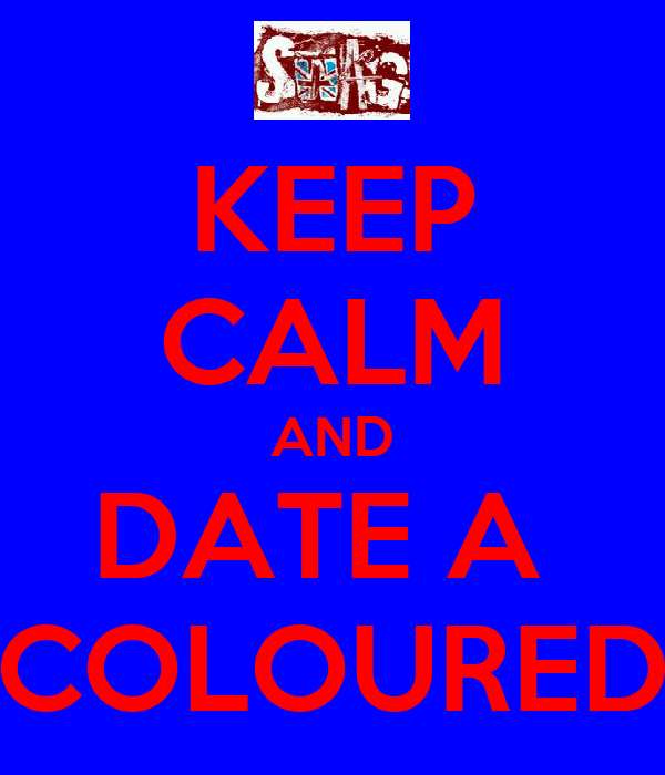 KEEP CALM AND DATE A  COLOURED