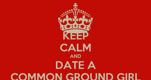 KEEP CALM AND DATE A COMMON GROUND GIRL