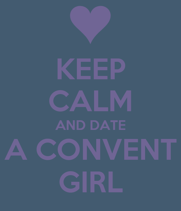 KEEP CALM AND DATE A CONVENT GIRL