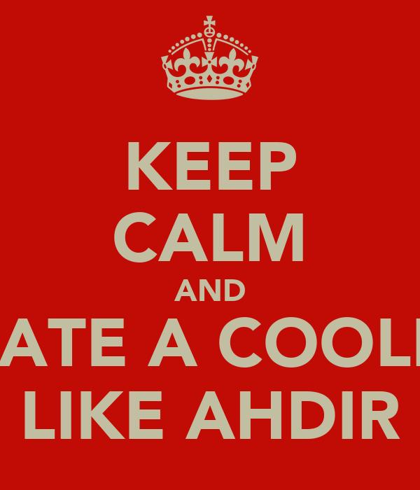 KEEP CALM AND DATE A COOLIE LIKE AHDIR