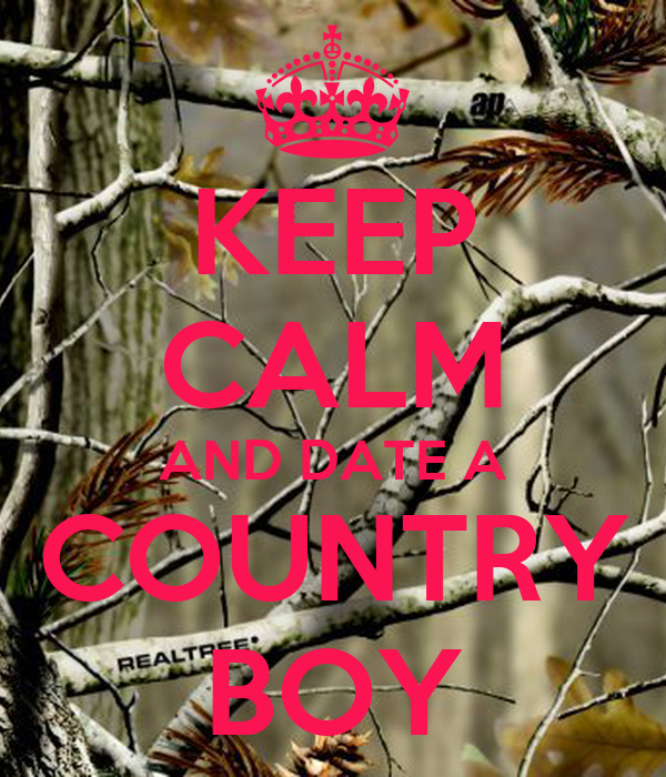KEEP CALM AND DATE A COUNTRY BOY