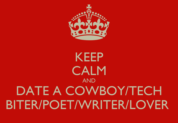 KEEP CALM AND DATE A COWBOY/TECH BITER/POET/WRITER/LOVER
