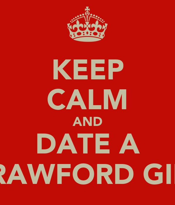 KEEP CALM AND DATE A CRAWFORD GIRL