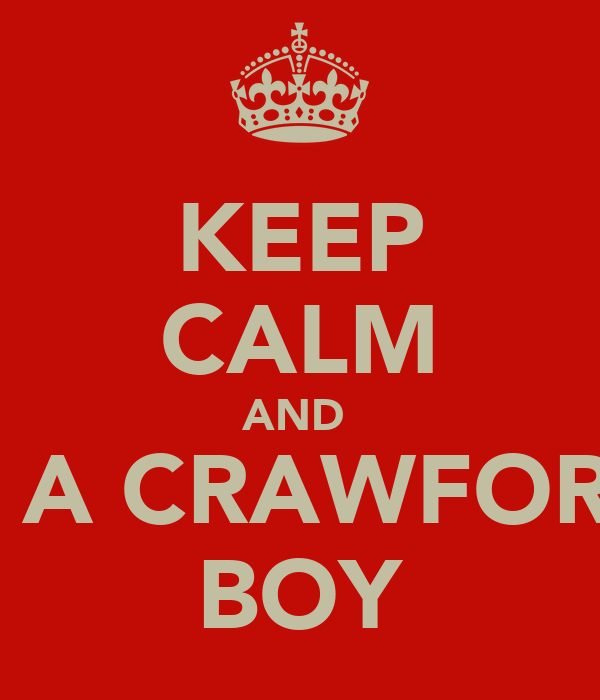KEEP CALM AND  DATE A CRAWFORDIAN BOY