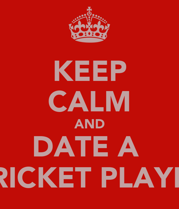 KEEP CALM AND DATE A  CRICKET PLAYER