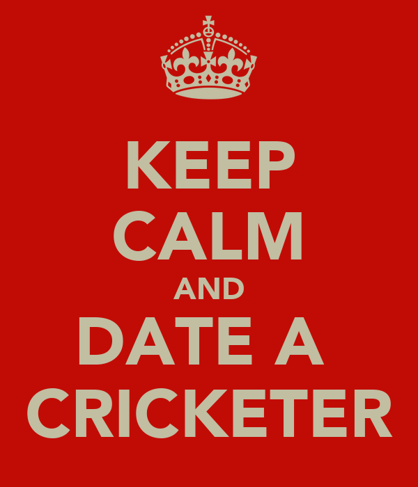 KEEP CALM AND DATE A  CRICKETER