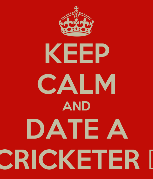 KEEP CALM AND DATE A CRICKETER ♥
