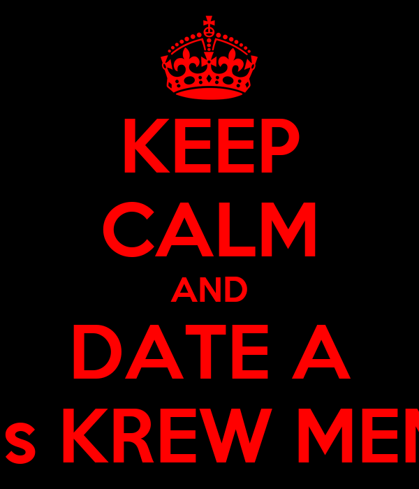 KEEP CALM AND DATE A CRiSis KREW MEMBER