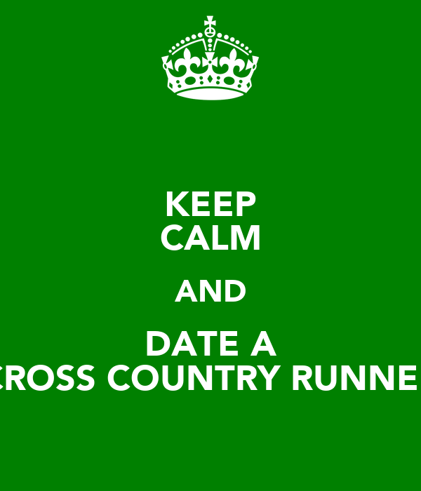 KEEP CALM AND DATE A CROSS COUNTRY RUNNER