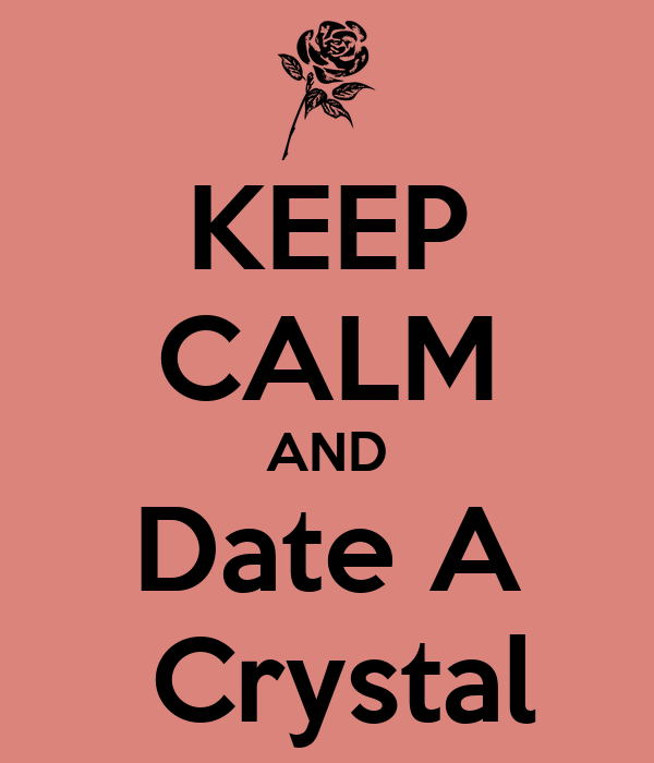 KEEP CALM AND Date A  Crystal