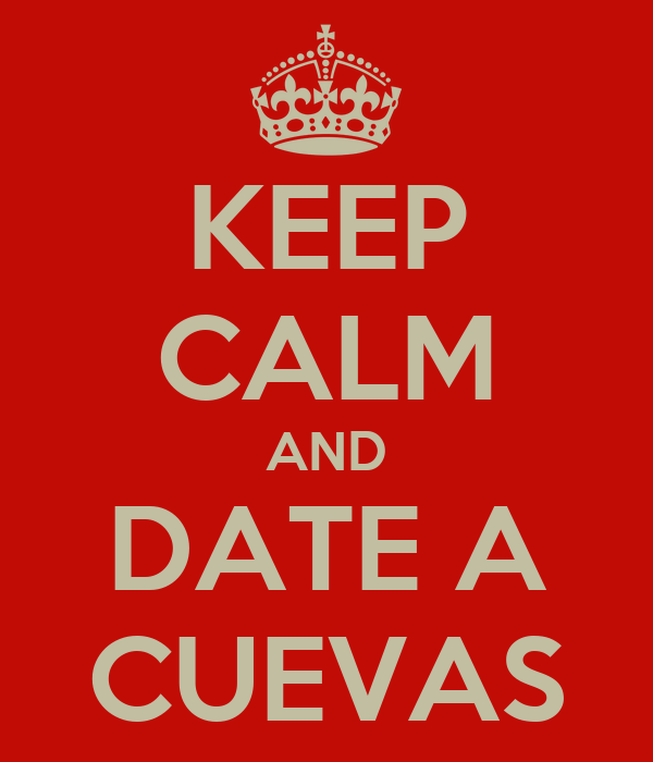 KEEP CALM AND DATE A CUEVAS