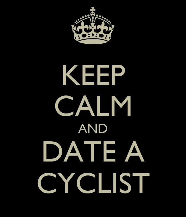 KEEP CALM AND DATE A CYCLIST