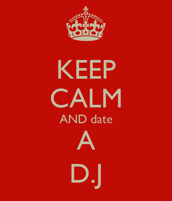 KEEP CALM AND date A D.J