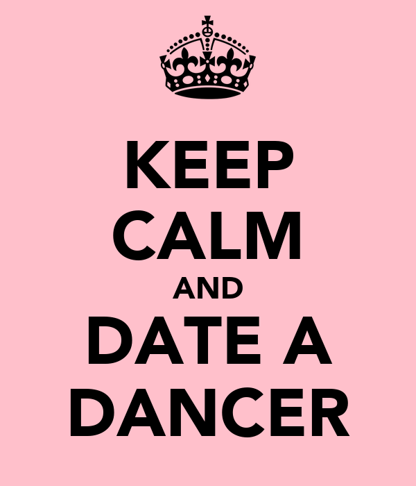 KEEP CALM AND DATE A DANCER