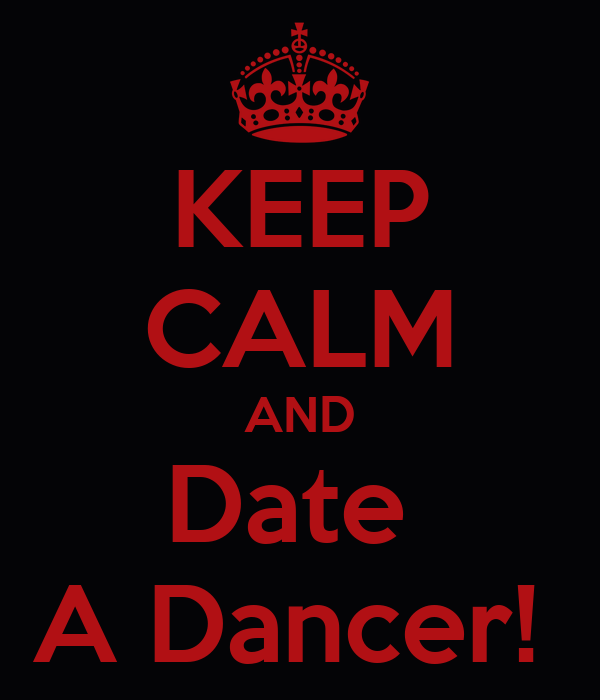 KEEP CALM AND Date  A Dancer!