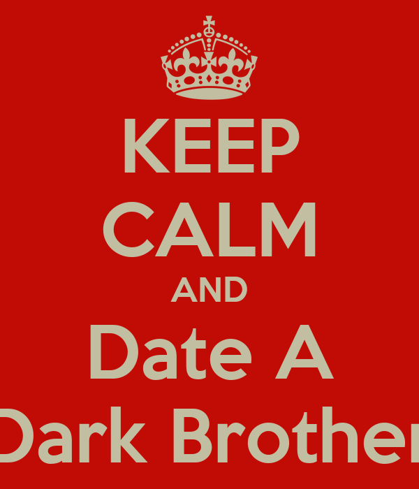 KEEP CALM AND Date A Dark Brother