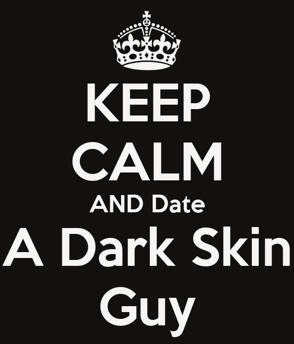 KEEP CALM AND Date A Dark Skin Guy