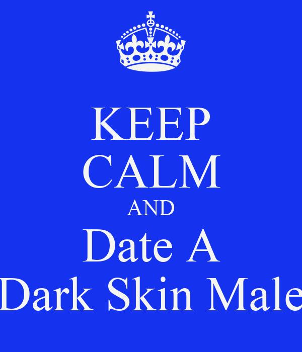 KEEP CALM AND Date A Dark Skin Male