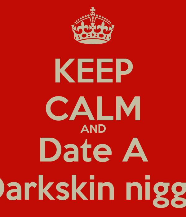 KEEP CALM AND Date A Darkskin nigga