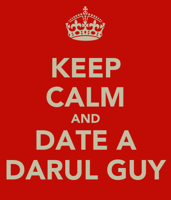 KEEP CALM AND DATE A DARUL GUY