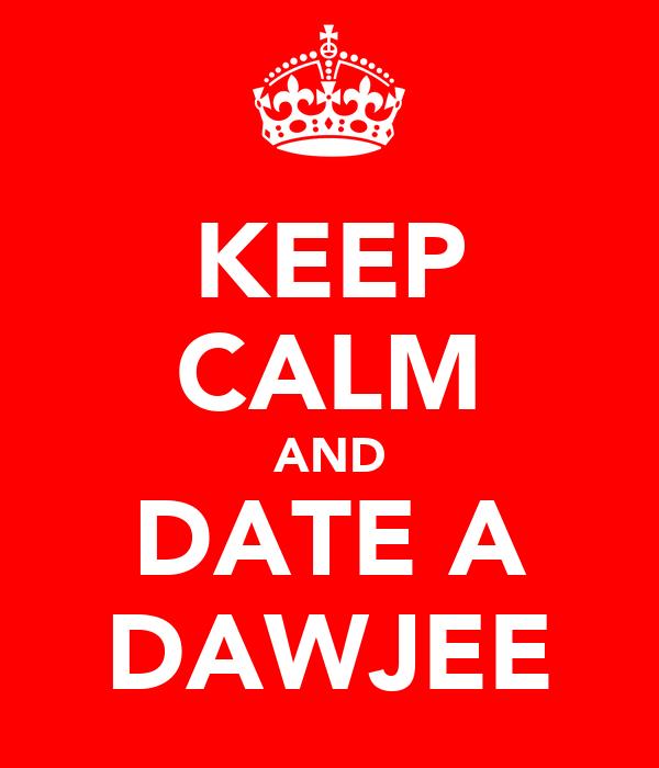 KEEP CALM AND DATE A DAWJEE
